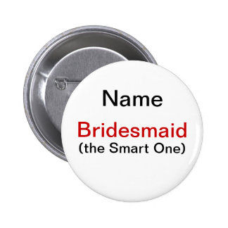 Bridesmaid Smart One Pinback Buttons