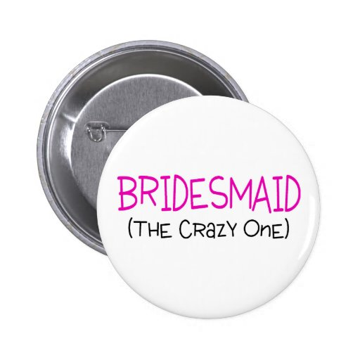 Bridesmaid The Crazy One 2 Inch Round Button