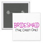 Bridesmaid The Crazy One 2 Inch Square Button