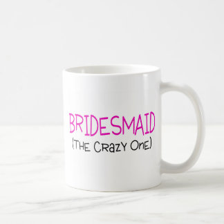 Bridesmaid The Crazy One Basic White Mug