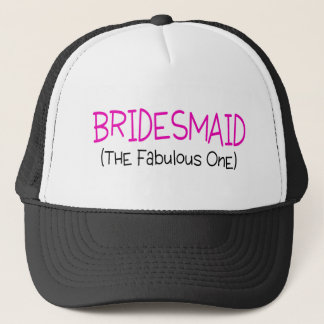 Bridesmaid The Fabulous One Trucker Hat