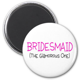 Bridesmaid The Glamorous One Magnet