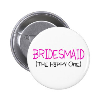 Bridesmaid The Happy One 2 Inch Round Button