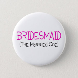 Bridesmaid The Married One 2 Inch Round Button