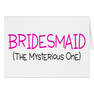 Bridesmaid The Mysterious One Card