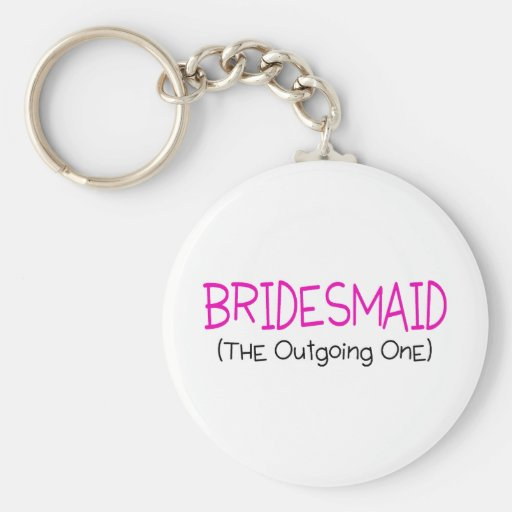 Bridesmaid The Outgoing One Keychain