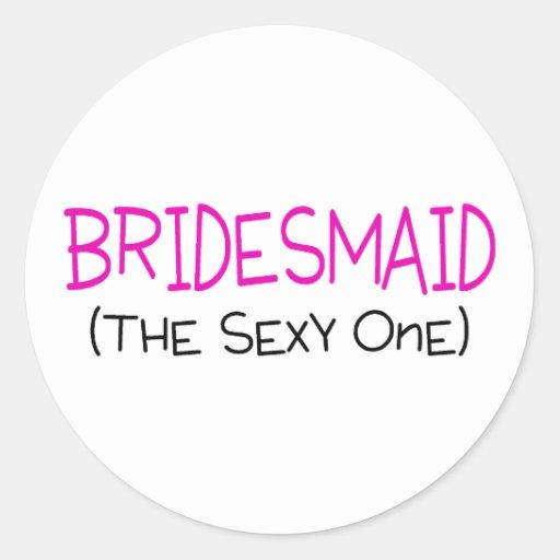 Bridesmaid The Sexy One Classic Round Sticker