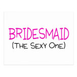 Bridesmaid The Sexy One Post Cards