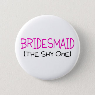 Bridesmaid The Shy One 2 Inch Round Button