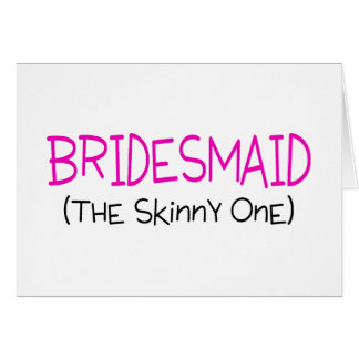 Bridesmaid The Skinny One Card