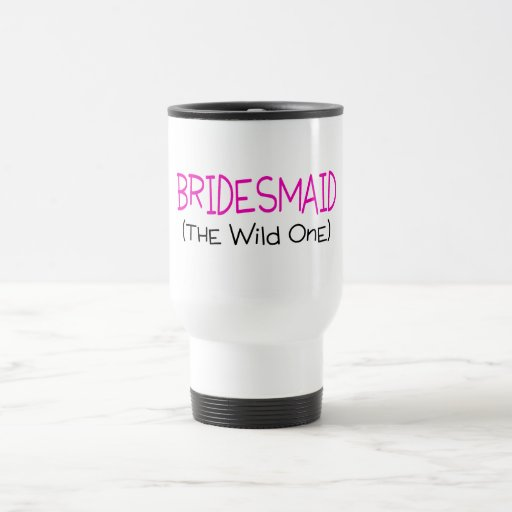 Bridesmaid The Wild One 15 Oz Stainless Steel Travel Mug