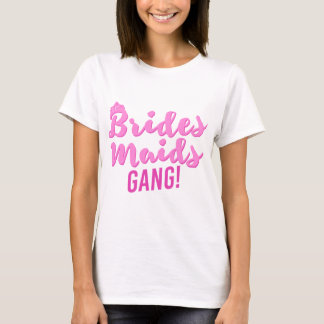 Bridesmaids Gang Bachelorette Bride Party T-Shirt