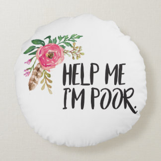 Bridesmaids Quote - Help Me I'm Poor Round Pillow