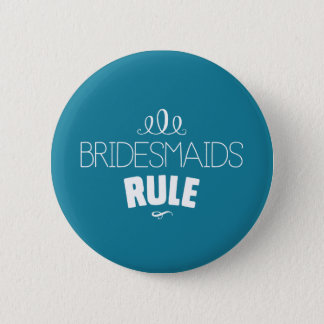 Bridesmaids Rule – White Type on Turquoise 2 Inch Round Button