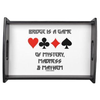 Bridge Is A Game Of Mystery Madness And Mayhem Serving Tray