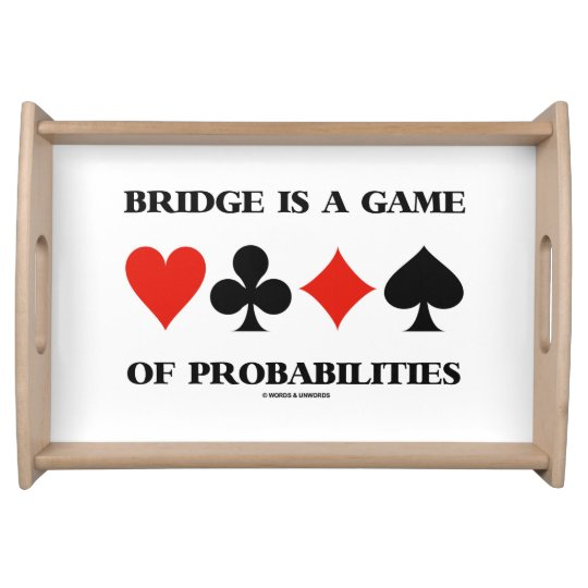 Bridge Is A Game Of Probabilities Card Suits Serving Tray