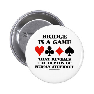 Bridge Is A Game Reveals Depths Of Human Stupidity 2 Inch Round Button