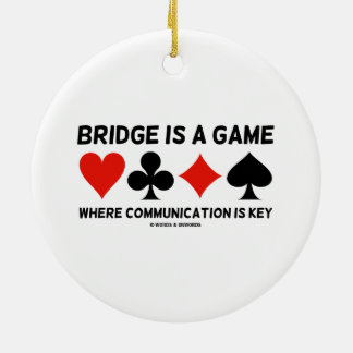 Bridge Is A Game Where Communication Is Key Round Ceramic Ornament