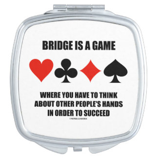 Bridge Is A Game Where Think Other People's Hands Mirror For Makeup