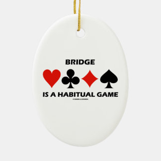 Bridge Is A Habitual Game Four Card Suits Ceramic Ornament