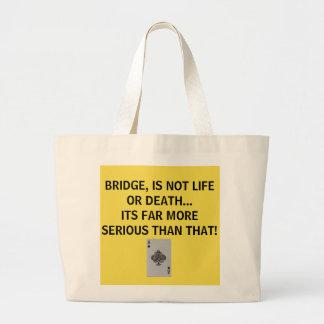 BRIDGE NOT LIFE AND DEATH- FAR MORE SERIOUS BAG
