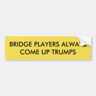 BRIDGE PLAYERS ALWAYS COME UP TRUMPS BUMPER STICK BUMPER STICKER