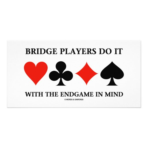Bridge Players Do It With The Endgame In Mind Picture Card