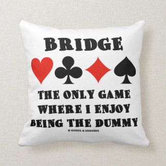 Bridge The Only Game Where I Enjoy Being The Dummy Pillows