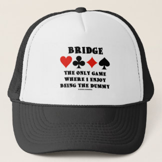 Bridge The Only Game Where I Enjoy Being The Dummy Trucker Hat