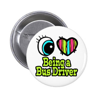 Bright Eye Heart I Love Being a Bus Driver 2 Inch Round Button