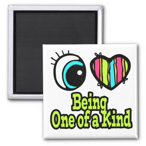 Bright Eye Heart I Love Being One of a Kind Magnets