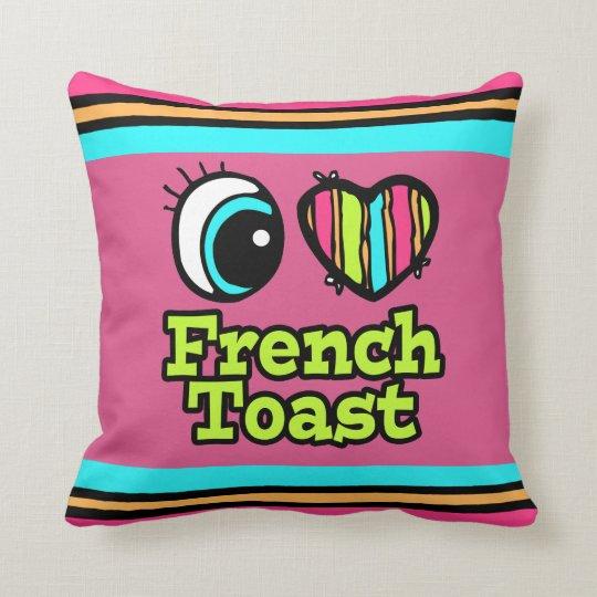 Bright Eye Heart I Love French Toast Throw Pillow