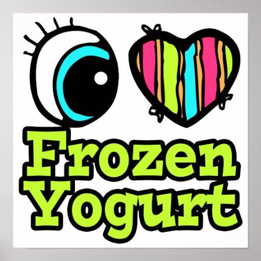 Bright Eye Heart I Love Frozen Yogurt Posters