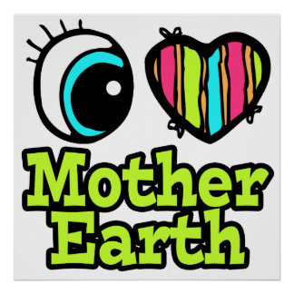 Bright Eye Heart I Love Mother Earth Print