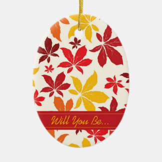 Bright Fall Leaves Will You Be My Bridesmaid Ceramic Ornament