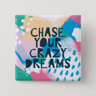 Bright Inspiration I | Chase Your Crazy Dreams 2 Inch Square Button