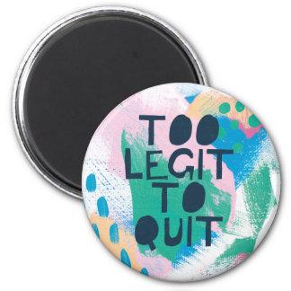 Bright Inspiration III | Too Legit To Quit Magnet