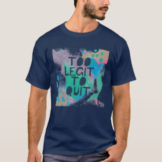 Bright Inspiration III | Too Legit To Quit T-Shirt