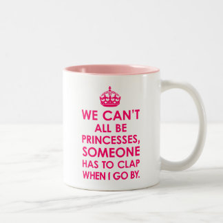 Bright Pink We Can t All Be Princesses Mugs