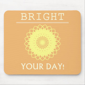 BRIGHT Your Day! Mouse Pad