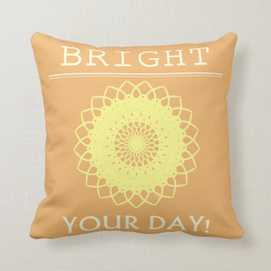 BRIGHT Your Day! Pillow