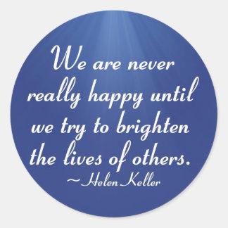 Brighten the lives of others (2) round sticker