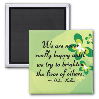 Brighten the lives of others magnet