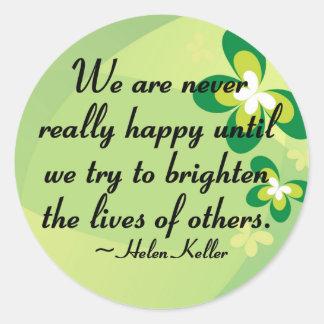 Brighten the lives of others round sticker