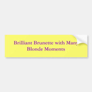 Brilliant Brunette with Many Blonde Moments Bumper Sticker