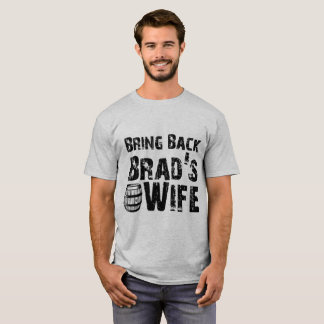 Bring Back Brad's Wife! T-Shirt