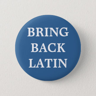 Bring Back Latin badge 2 Inch Round Button