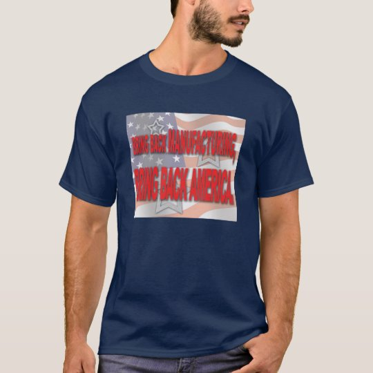 """Bring back manufacturing-bring back America"" Tee"