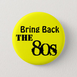 Bring Back The 80s 2 Inch Round Button