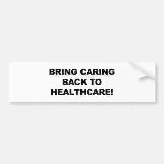 Bring Caring Back to Healthcare Bumper Sticker